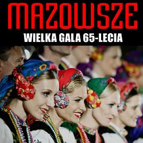 Koncerty: 65-lecie zespołu Mazowsze