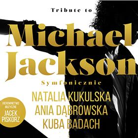 Koncerty: TRIBUTE TO MICHAEL JACKSON: Kukulska, Badach, Dąbrowska, Riffertone i inni