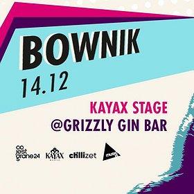 Koncerty: Bownik / Kayax Stage / Grizzly Gin Bar